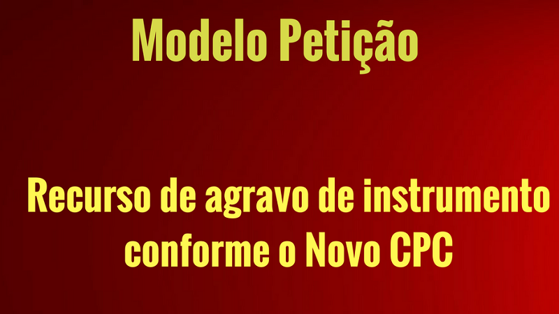 [Modelo] Recurso de agravo de instrumento conforme o Novo CPC