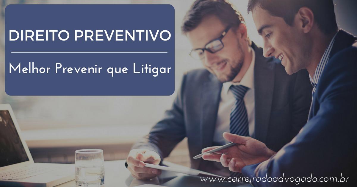 DIREITO PREVENTIVO: Melhor Prevenir que Litigar!