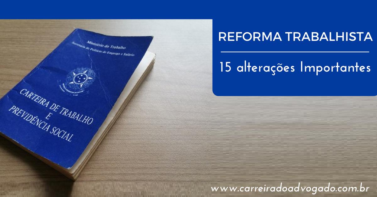 Reforma Trabalhista: 15 alterações Importantes