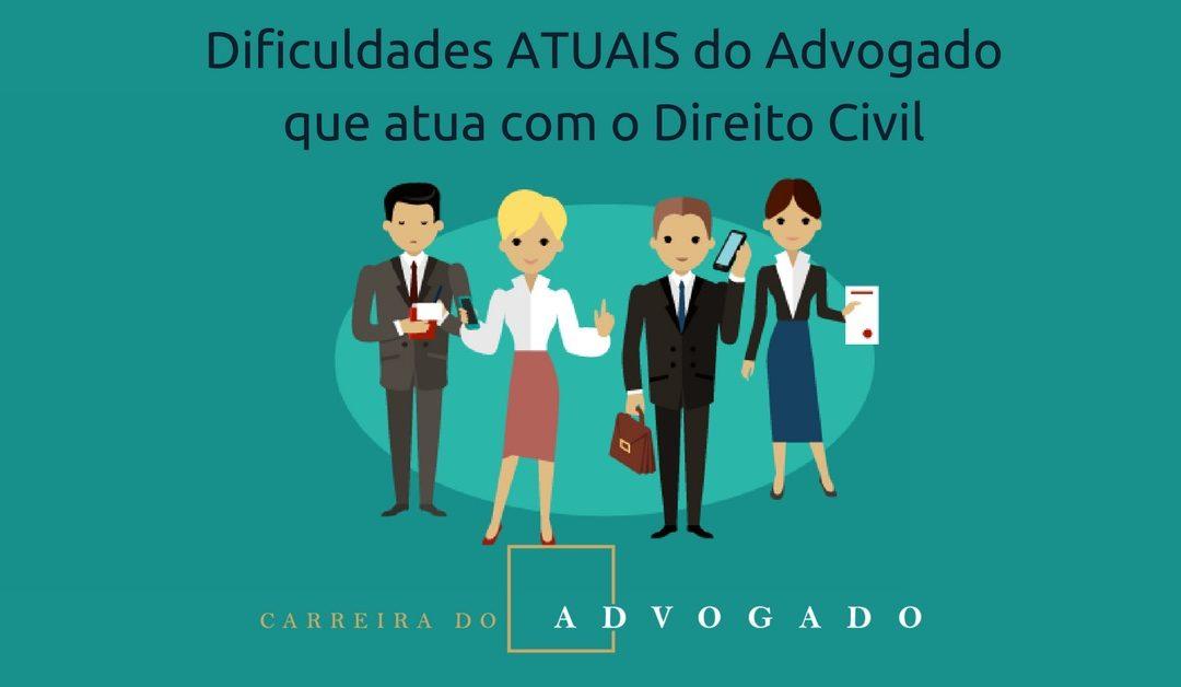 Dificuldades ATUAIS do Advogado que atua com o Direito Civil