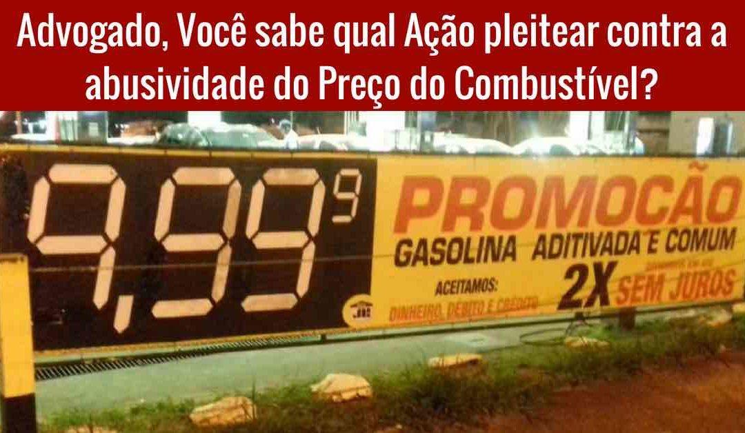 Ação para pleitear contra a abusividade do Preço do Combustível C/ MODELO DE PETIÇÃO