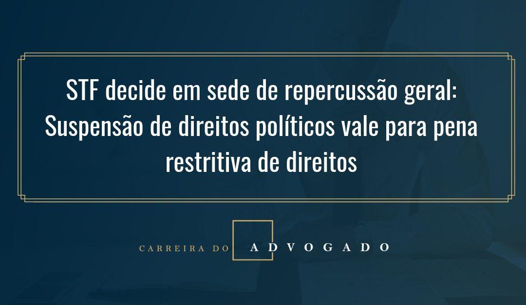 STF decide em sede de repercussão geral: Suspensão de direitos políticos vale para pena restritiva de direitos