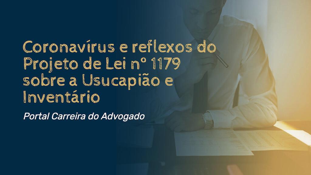 Coronavírus e reflexos do Projeto de Lei nº 1179 sobre a Usucapião e o Inventário