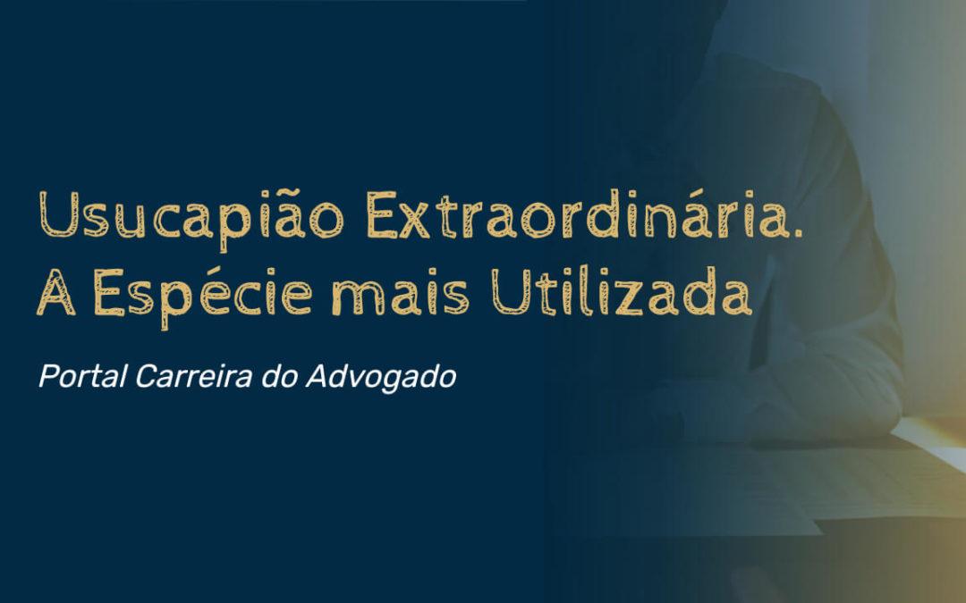 Usucapião Extraordinária – A Espécie mais Utilizada