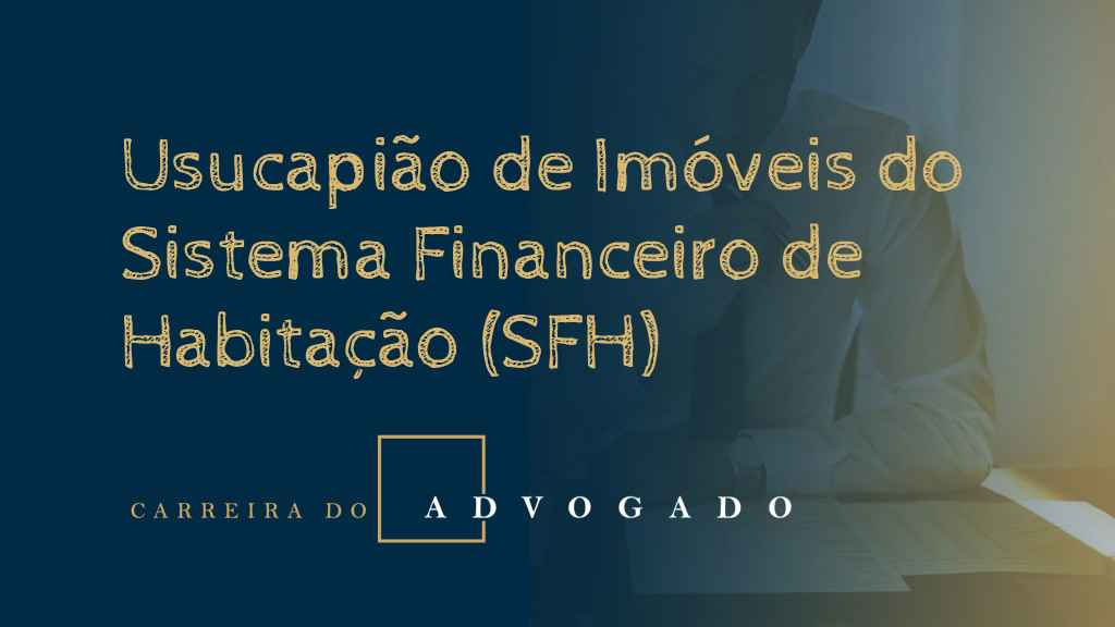 Usucapião de Imóveis do Sistema Financeiro de Habitação (SFH)