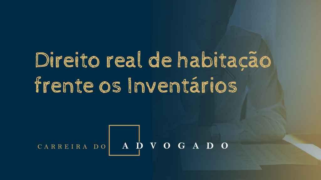 Direito real de habitação frente os inventários