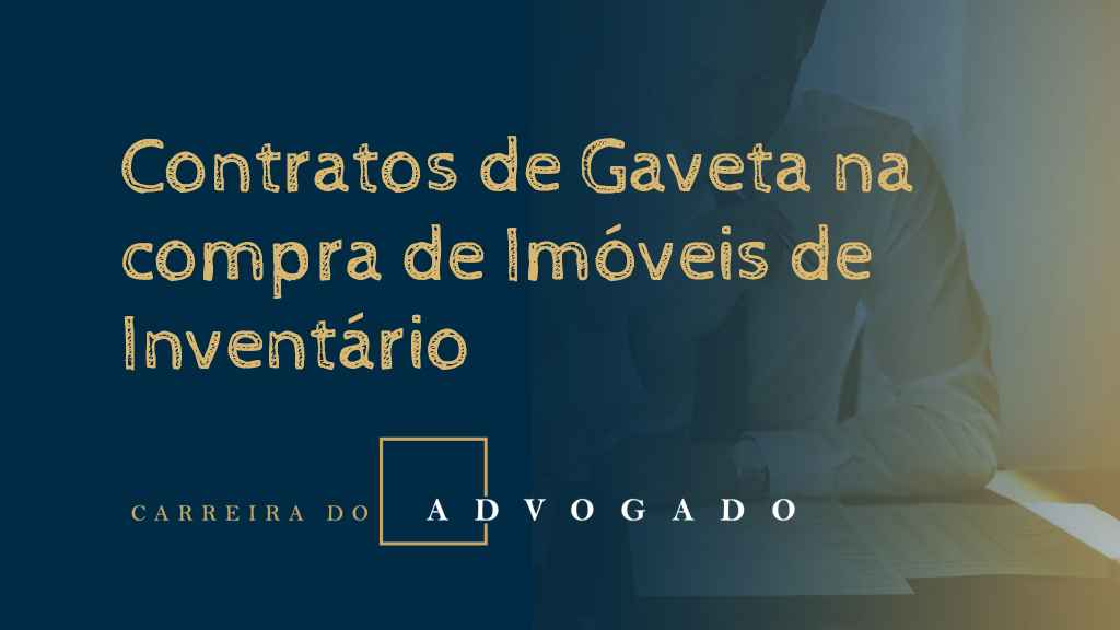 Contratos de Gaveta na compra de Imóveis de Inventário